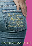 MacKler, Carolyn: The Earth, My Butt, And Other Big Round Things