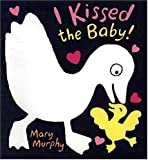 Murphy, Mary: I Kissed the Baby!