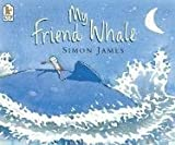 James, Simon: My Friend Whale