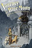 Rupp, Rebecca: Journey to the Blue Moon: In Which Time Is Lost And Then Found Again
