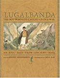 Henderson, Kathy: Lugalbanda: The Boy Who Was Caught Up in a War