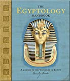 Sands, Emily: The Egyptology Handbook: A Course In The Wonders Of Egypt