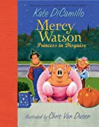 Mercy Watson: Princess in Disguise by Kate…