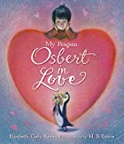 My Penguin Osbert in Love by Elizabeth Cody…