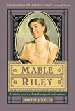 Jocelyn, Marthe: Mable Riley: A Reliable Record of Humdrum, Peril, and Romance