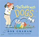The Trouble with Dogs by Bob Graham