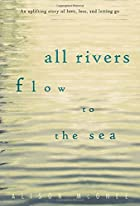 All Rivers Flow to the Sea by Allison McGhee