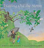 Waiting Out the Storm by JoAnn Early Macken
