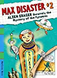 Moss, Marissa: Max Disaster #2: Alien Eraser Unravels the Mystery of the Pyramids