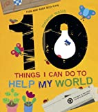 10 Things I Can Do to Help My World by…