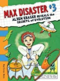 Moss, Marissa: Max Disaster #3: Alien Eraser Reveals the Secrets of Evolution (Max Disaster (Quality))