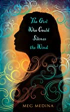 The Girl Who Could Silence the Wind by Meg…
