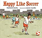 Happy Like Soccer (A Junior Library Guild…