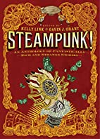 Steampunk!: An Anthology of Fantastically…