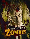 Valentino, Serena: How to Be a Zombie: The Essential Guide for Anyone Who Craves Brains
