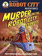 Murder on the Robot City Express: Robot City…