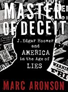 Master of Deceit: J. Edgar Hoover and…