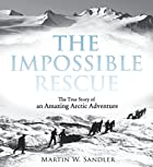 The Impossible Rescue: The True Story of an…