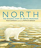 North: The Amazing Story of Arctic Migration…