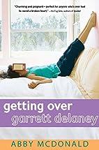 Getting Over Garrett Delaney by Abby…