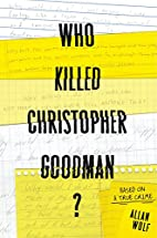 Who Killed Christopher Goodman?: Based on a…