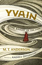 Yvain: The Knight of the Lion by M. T.…