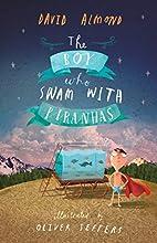 The Boy Who Swam with Piranhas by David…