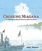 Crossing Niagara: The Death-Defying…