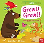 Can You Say It, Too? Growl! Growl! by Nosy…
