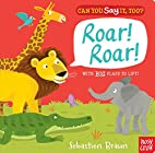 Roar! Roar! : with big flaps to lift! by…