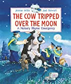 The Cow Tripped Over the Moon: A Nursery…