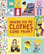 Where Did My Clothes Come From? by Chris…