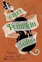 Giant Pumpkin Suite by Melanie Heuiser Hill