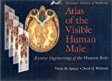 Victor M. Spitzer: Atlas of the Visible Human Male: Reverse Engineering of the Human Body