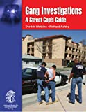 Unknown: Gang Investigations: A Street Cop&#39;s Guide