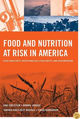 TFood and Nutrition at Risk in America: Food Insecurity, Biotechnology, Food Safety and Bioterrorism