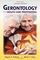 Gerontology for the Health Care Professional…