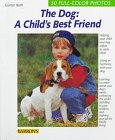 Huth, Gunter: The Dog: A Child's Best Friend  Expert Advice on Mutual Adjustment of Child and Dog
