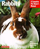 Wegler, Monika: Rabbits: A Complete Pet Owner's Manual  Everything About Purchase, Care, Nutrition, Grooming, Behavior, and Training