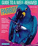 Athan, Mattie Sue: Guide to a Well-Behaved Parrot