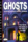 Guy, John: Ghosts: Haunted Houses & Spooky Stories: The Facts, the Fakes & the Totally Bizarre (Unexplained)