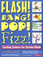 Flash! Bang! Pop! Fizz!: Exciting Science…