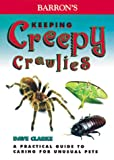 Clarke, Dave: Barron's Keeping Creepy Crawlies: A Practical Guide to Caring for Unusual Pets