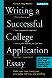 Ehrenhaft, George: Writing a Successful College Application Essay: The Key to College Admission