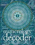 Craze, Richard: Numerology Decoder: Unlock the Power of Numbers to Reveal Your Innermost Desires and Foretell Your Future