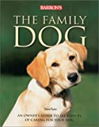 The Family Dog: An Owner's Guide to All…