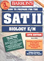 How to Prepare for the SAT II Biology E/M by…