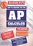 Hockett, Shirley O.: Barron's How to Prepare for the Ap Calculus: Advanced Placement Examination  Review of Calculus Ab and Calculus Bc