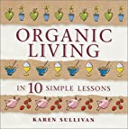 Organic Living in 10 Simple Lessons by Karen…