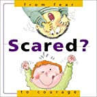 Scared?: From Fear...To Courage by Nuria…